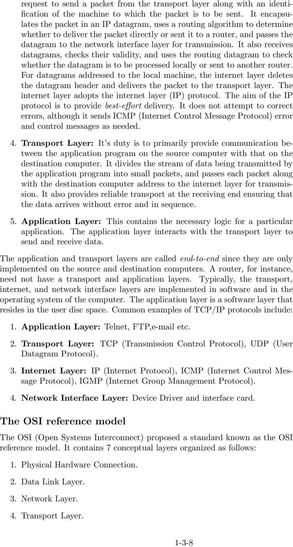 layer for transmission. It also receives datagrams, checks their validity, and uses the routing datagram to check whether the datagram is to be processed locally or sent to another router.