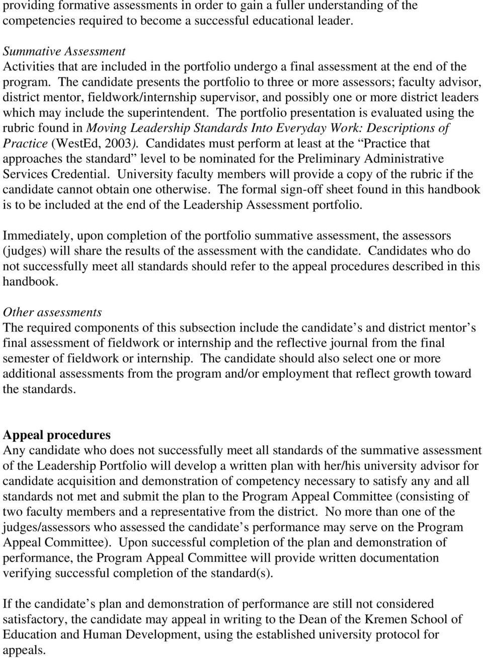The candidate presents the portfolio to three or more assessors; faculty advisor, district mentor, fieldwork/internship supervisor, and possibly one or more district leaders which may include the