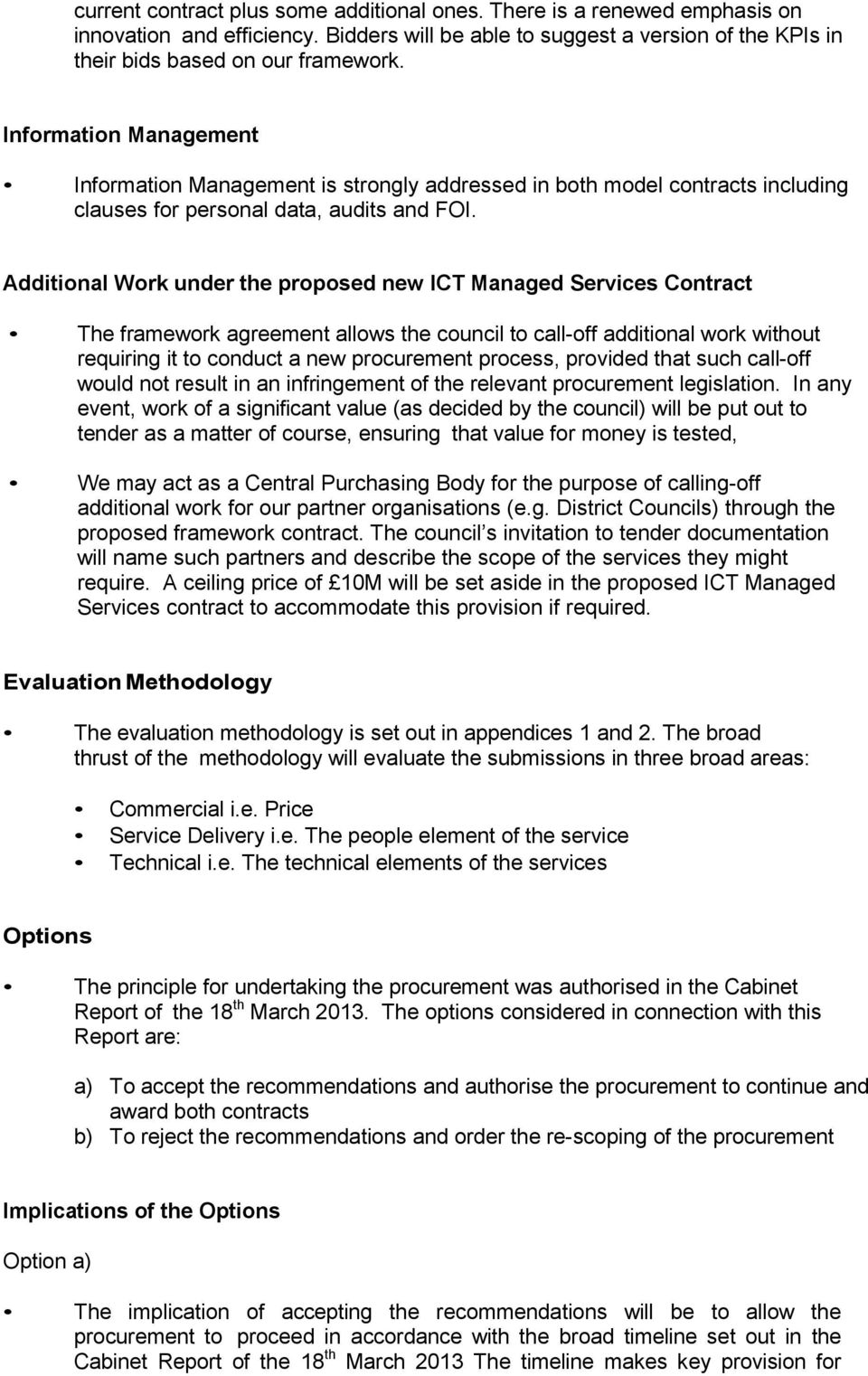 Additional Work under the proposed new ICT Managed Services Contract The framework agreement allows the council to call-off additional work without requiring it to conduct a new procurement process,