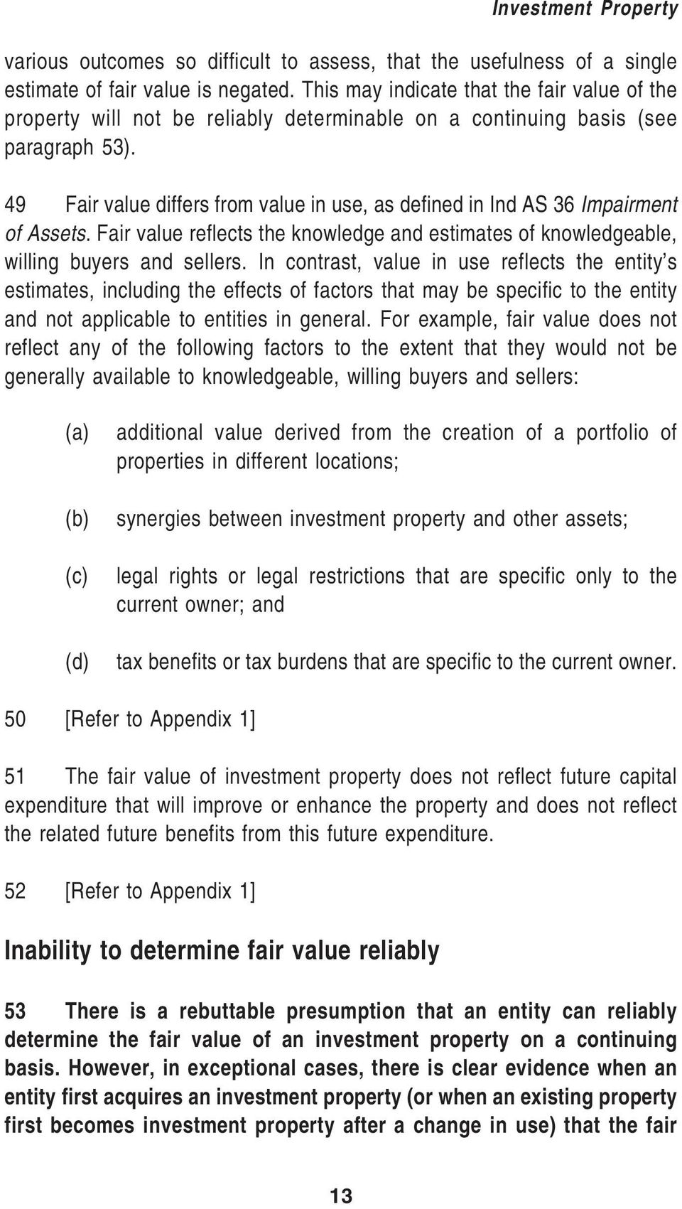 49 Fair value differs from value in use, as defined in Ind AS 36 Impairment of Assets. Fair value reflects the knowledge and estimates of knowledgeable, willing buyers and sellers.