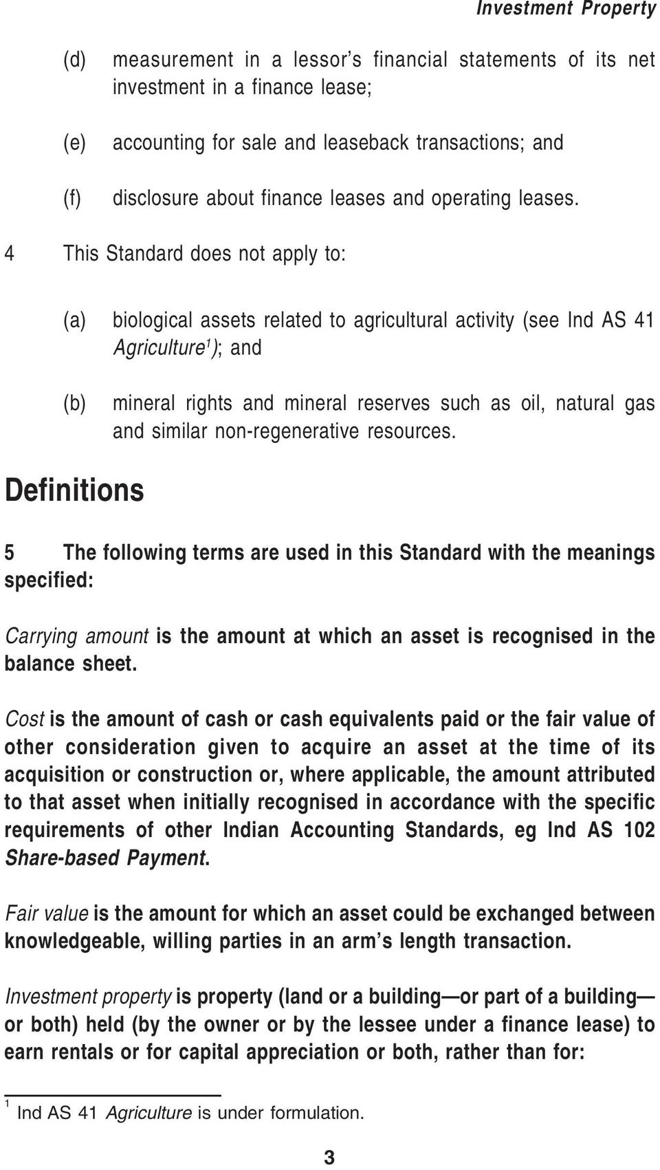 4 This Standard does not apply to: biological assets related to agricultural activity (see Ind AS 41 Agriculture 1 ); and mineral rights and mineral reserves such as oil, natural gas and similar