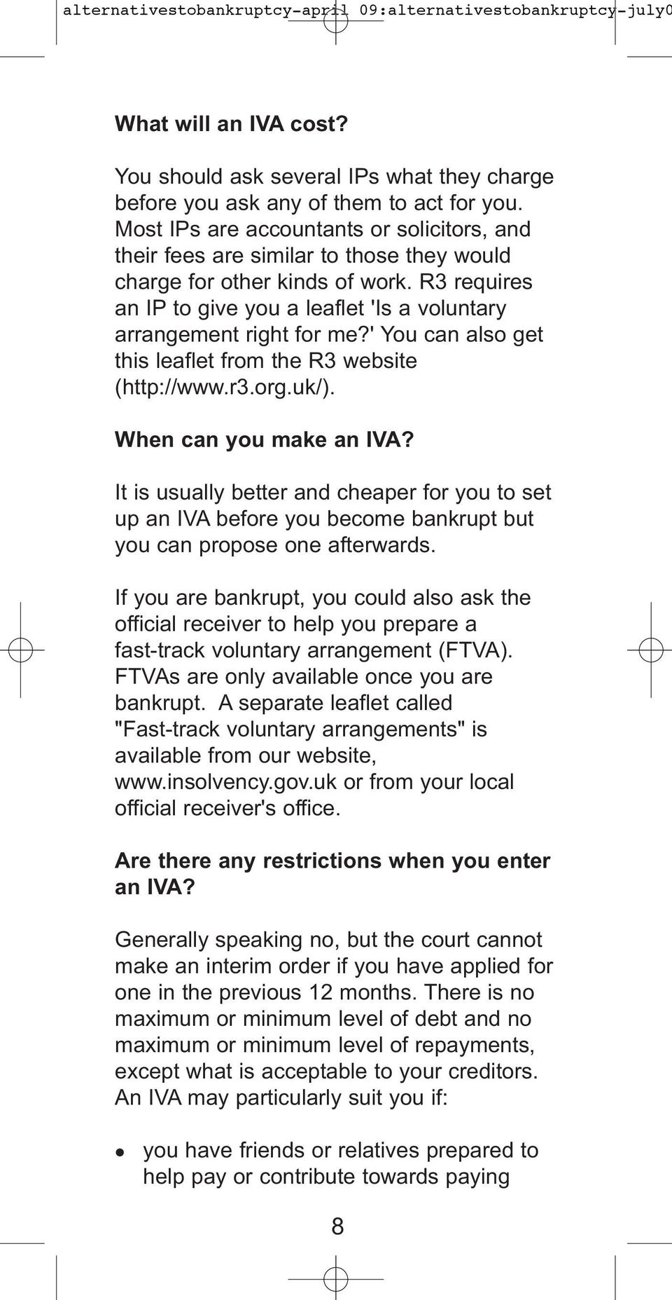 ' You can also get this leaflet from the R3 website (http://www.r3.org.uk/). When can you make an IVA?
