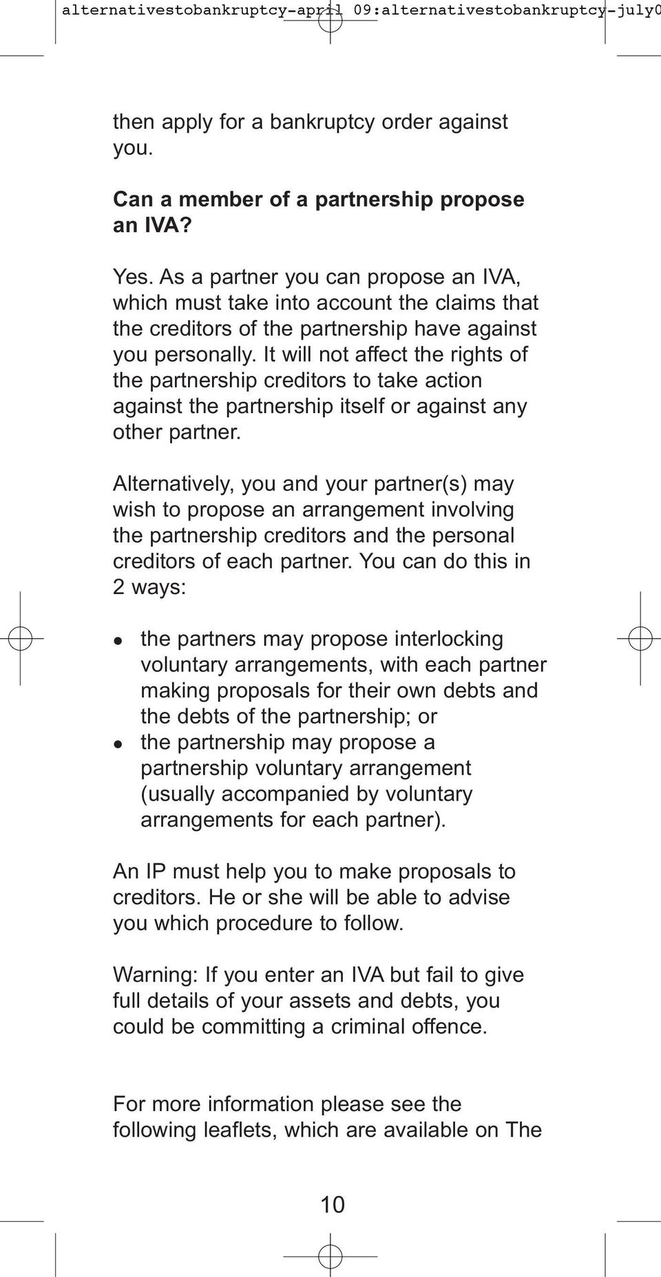 It will not affect the rights of the partnership creditors to take action against the partnership itself or against any other partner.