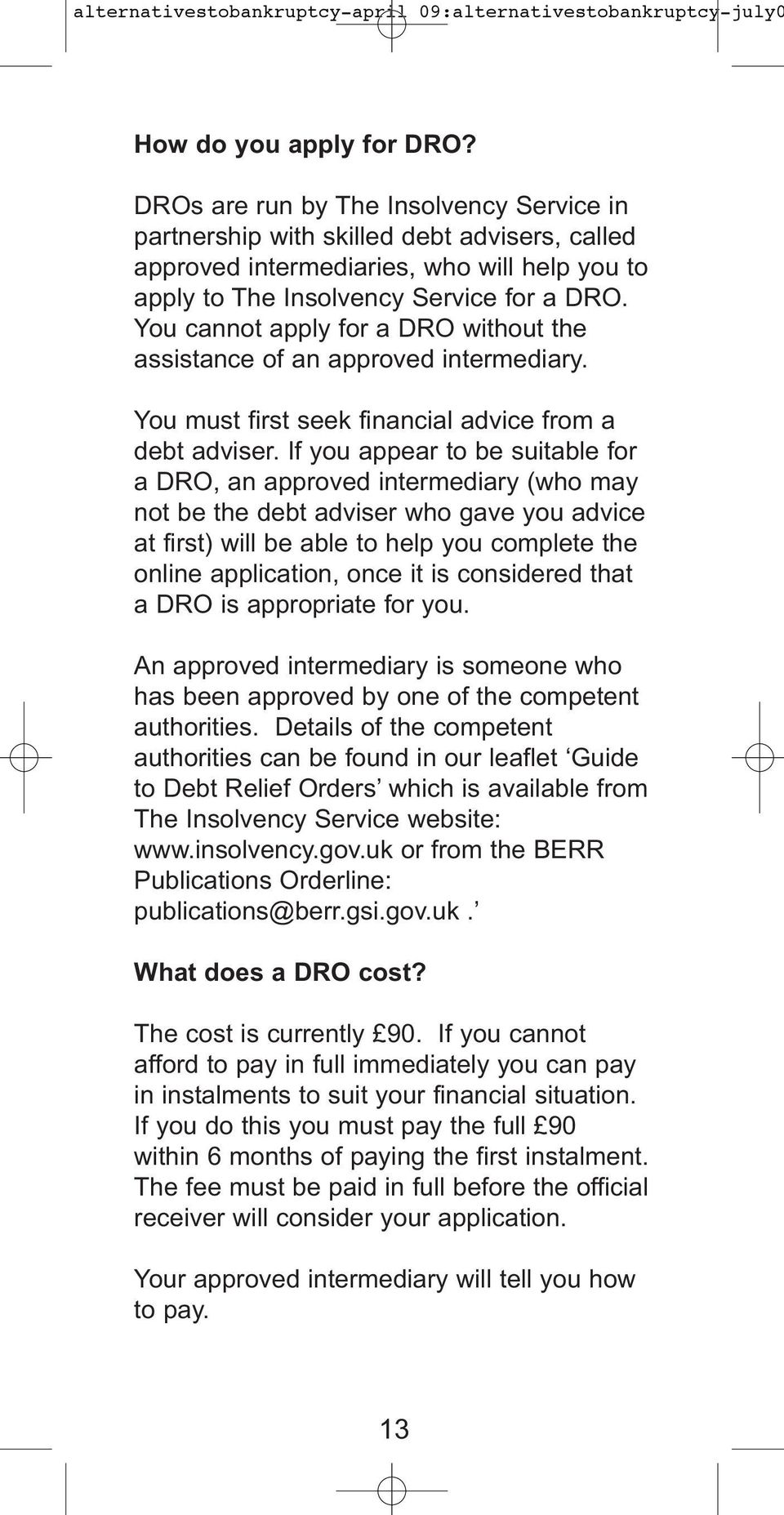 You cannot apply for a DRO without the assistance of an approved intermediary. You must first seek financial advice from a debt adviser.
