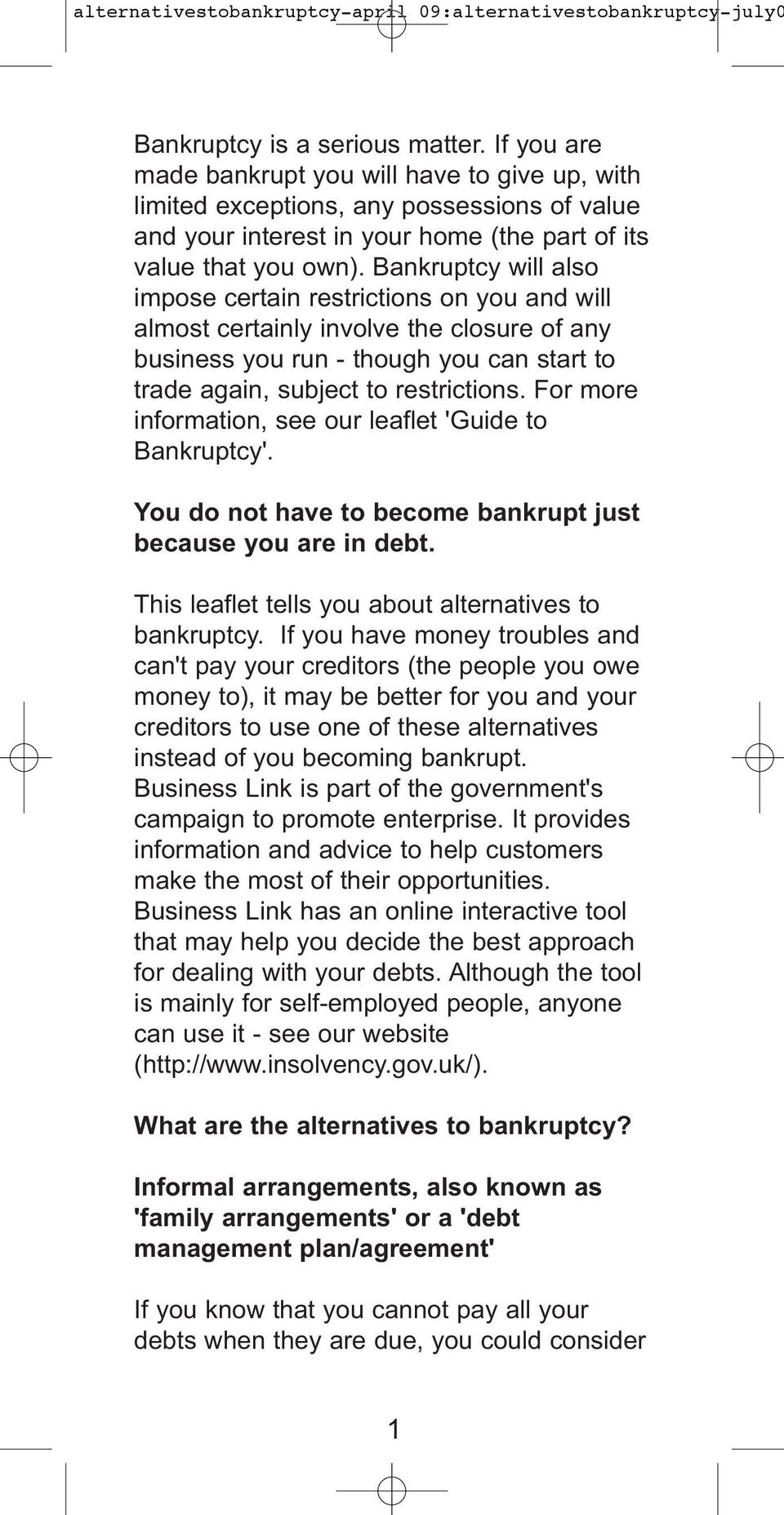 Bankruptcy will also impose certain restrictions on you and will almost certainly involve the closure of any business you run - though you can start to trade again, subject to restrictions.