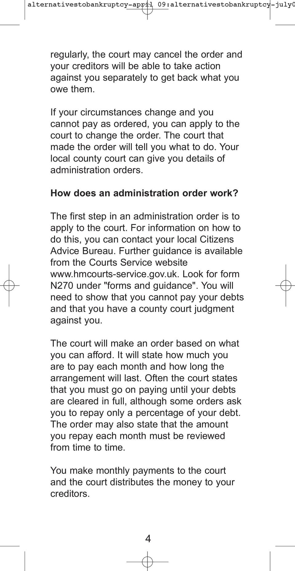 Your local county court can give you details of administration orders. How does an administration order work? The first step in an administration order is to apply to the court.