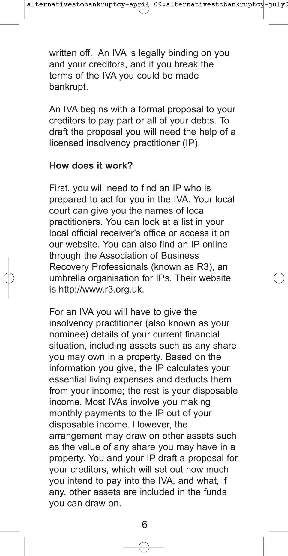 First, you will need to find an IP who is prepared to act for you in the IVA. Your local court can give you the names of local practitioners.