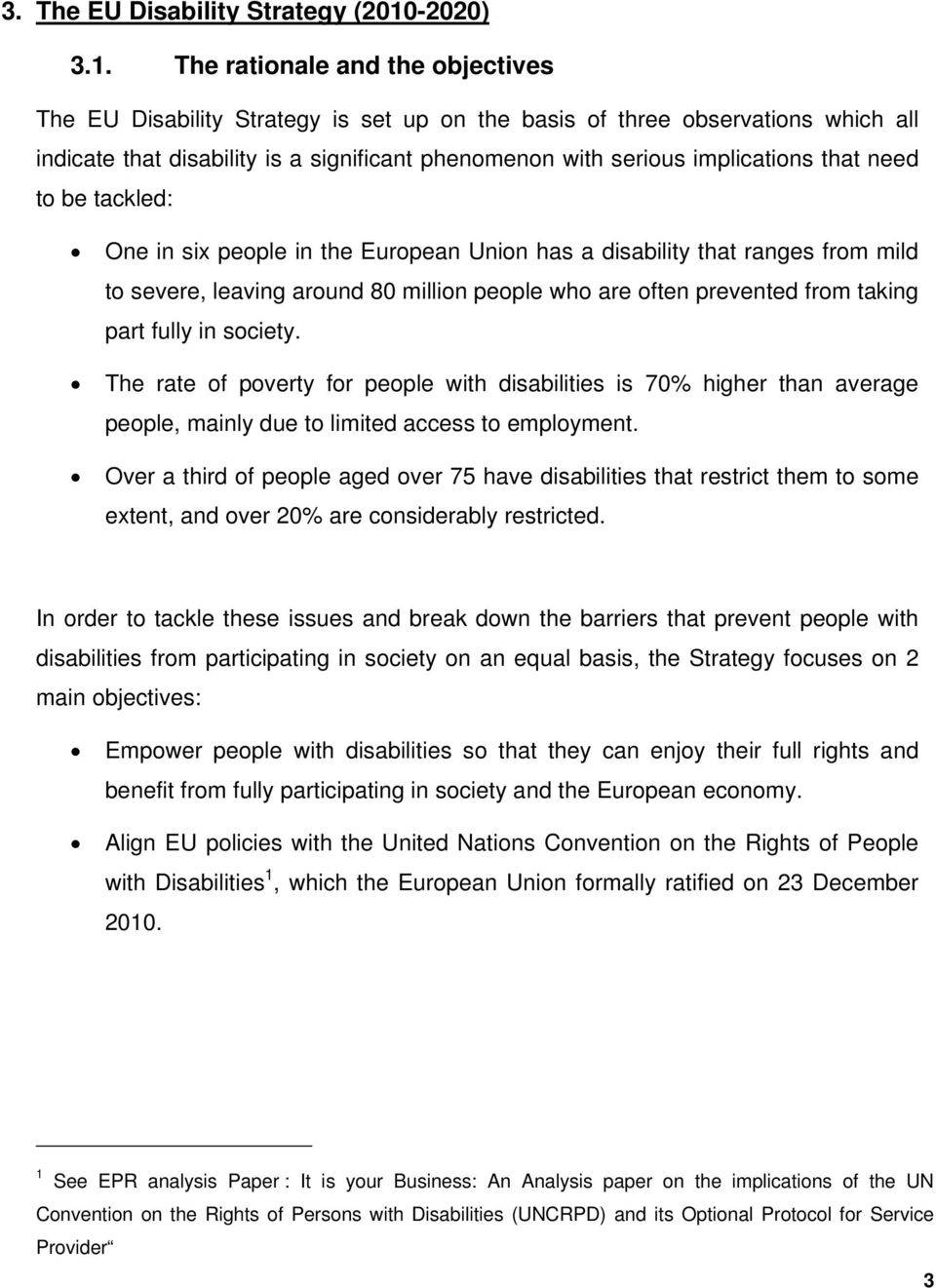 The rationale and the objectives The EU Disability Strategy is set up on the basis of three observations which all indicate that disability is a significant phenomenon with serious implications that