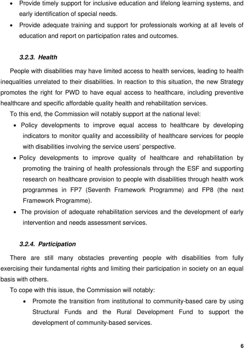 2.3. Health People with disabilities may have limited access to health services, leading to health inequalities unrelated to their disabilities.