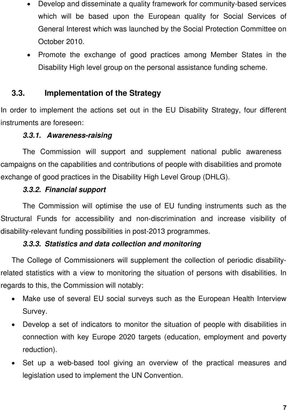 3. Implementation of the Strategy In order to implement the actions set out in the EU Disability Strategy, four different instruments are foreseen: 3.3.1.
