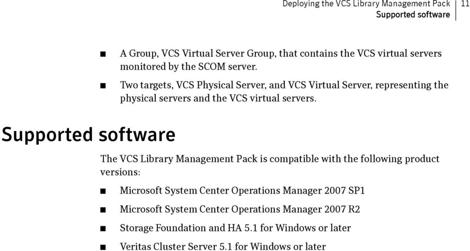 Supported software The VCS Library Management Pack is compatible with the following product versions: Microsoft System Center Operations Manager
