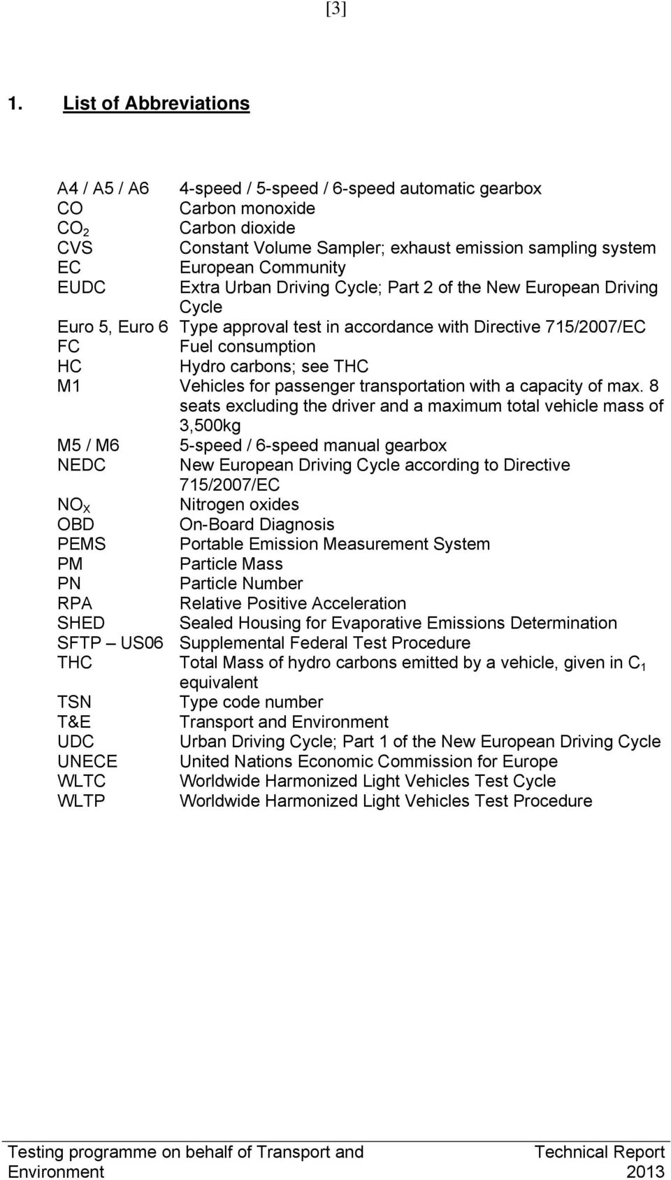 Community EUDC Extra Urban Driving Cycle; Part 2 of the New European Driving Cycle Euro 5, Euro 6 Type approval test in accordance with Directive 715/2007/EC FC Fuel consumption HC Hydro carbons; see