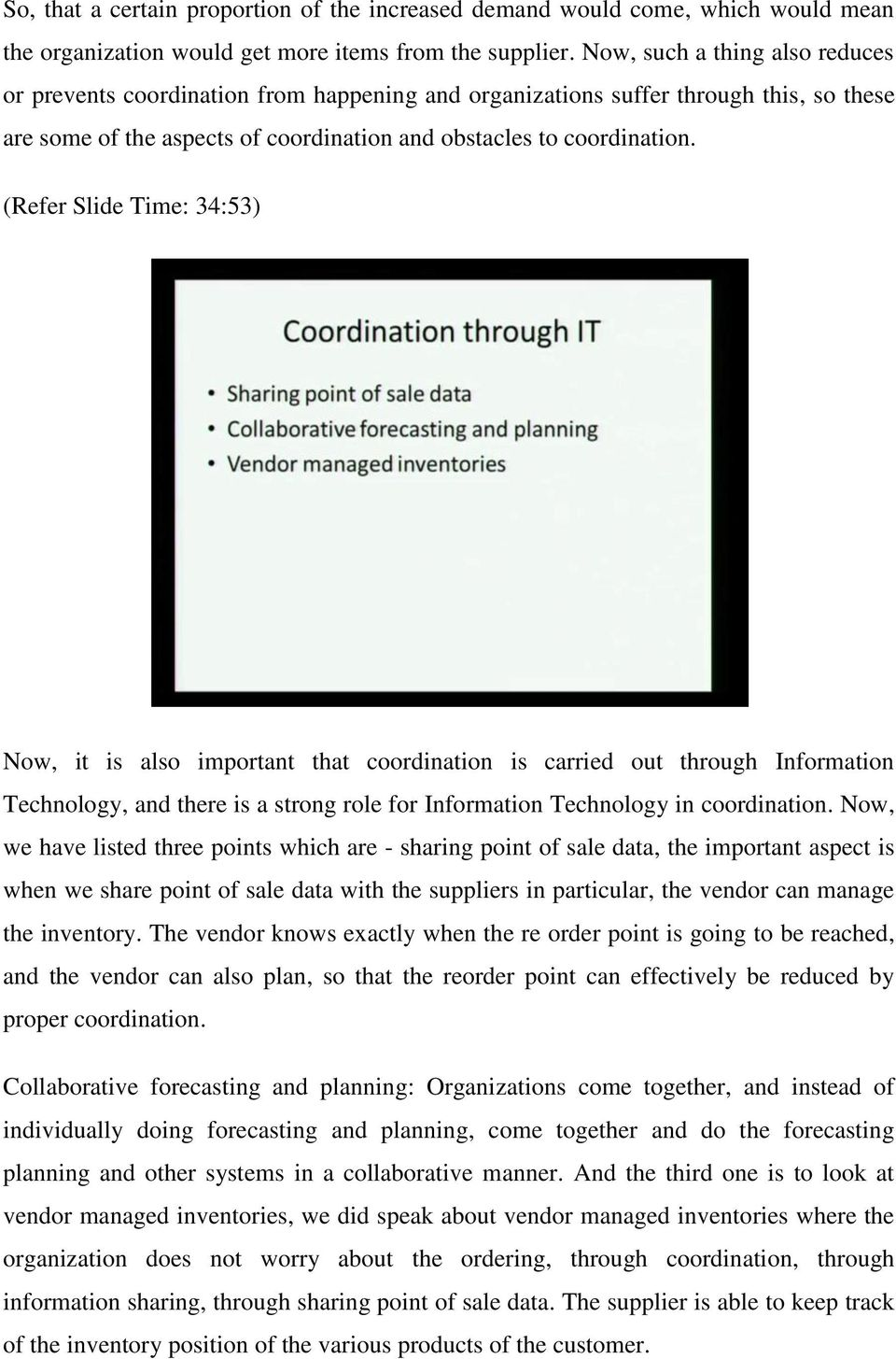 (Refer Slide Time: 34:53) Now, it is also important that coordination is carried out through Information Technology, and there is a strong role for Information Technology in coordination.