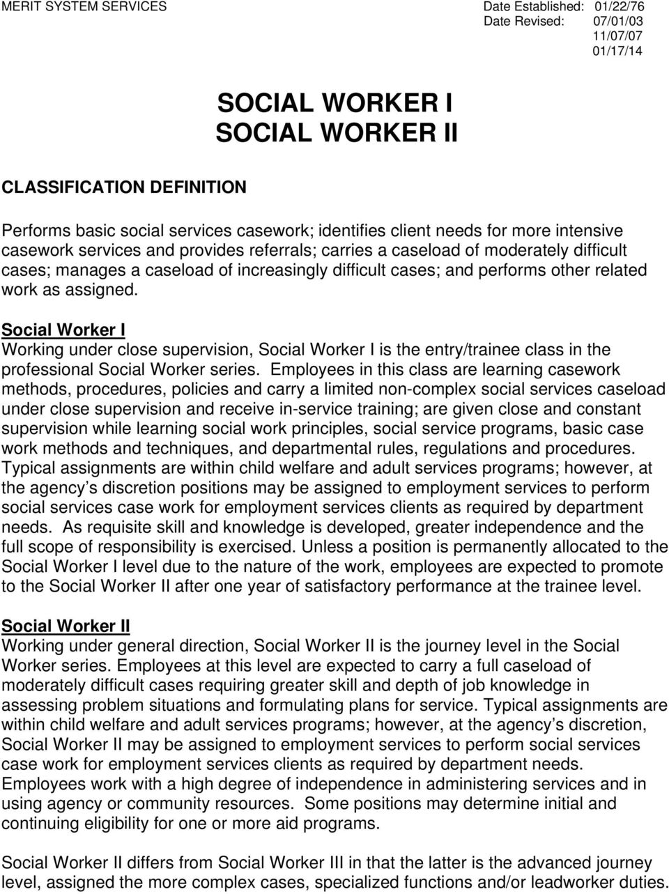 other related work as assigned. Social Worker I Working under close supervision, Social Worker I is the entry/trainee class in the professional Social Worker series.