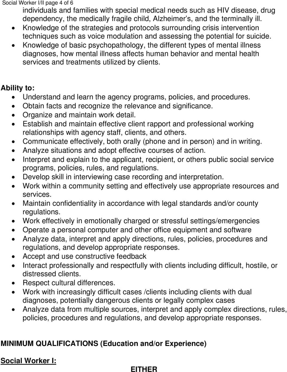 Knowledge of basic psychopathology, the different types of mental illness diagnoses, how mental illness affects human behavior and mental health services and treatments utilized by clients.