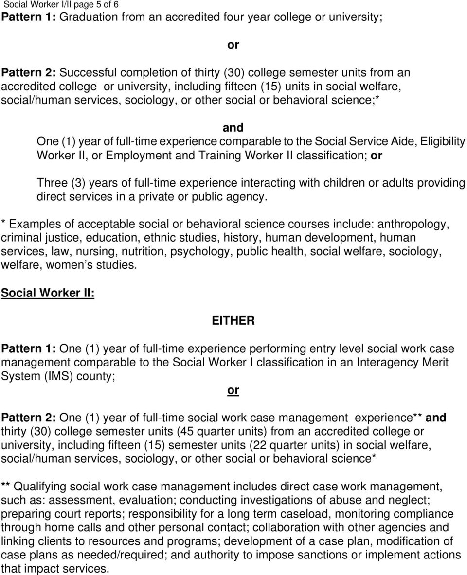 to the Social Service Aide, Eligibility Worker II, or Employment and Training Worker II classification; or Three (3) years of full-time experience interacting with children or adults providing direct