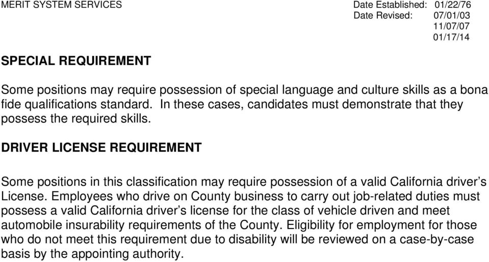 DRIVER LICENSE REQUIREMENT Some positions in this classification may require possession of a valid California driver s License.