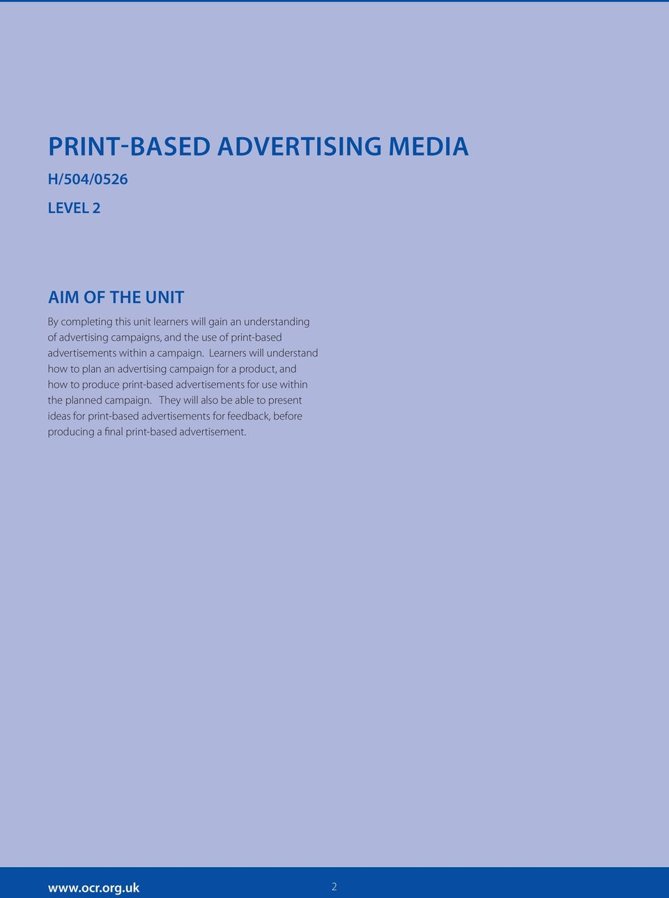 Learners will understand how to plan an advertising campaign for a product, and how to produce print-based advertisements for use