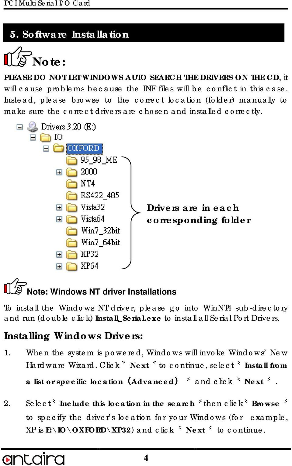 Drivers are in each corresponding folder Note: Windows NT driver Installations To install the Windows NT driver, please go into WinNT4 sub-directory and run (double click) Install_Serial.