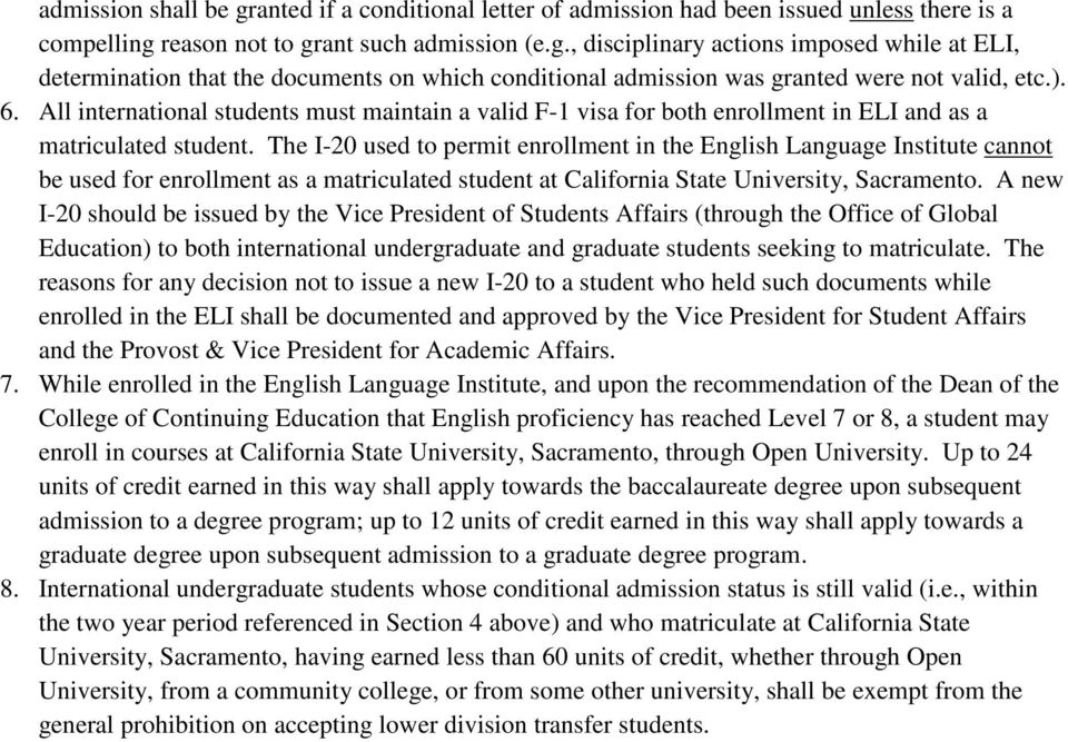 The I-20 used to permit enrollment in the English Language Institute cannot be used for enrollment as a matriculated student at California State University, Sacramento.