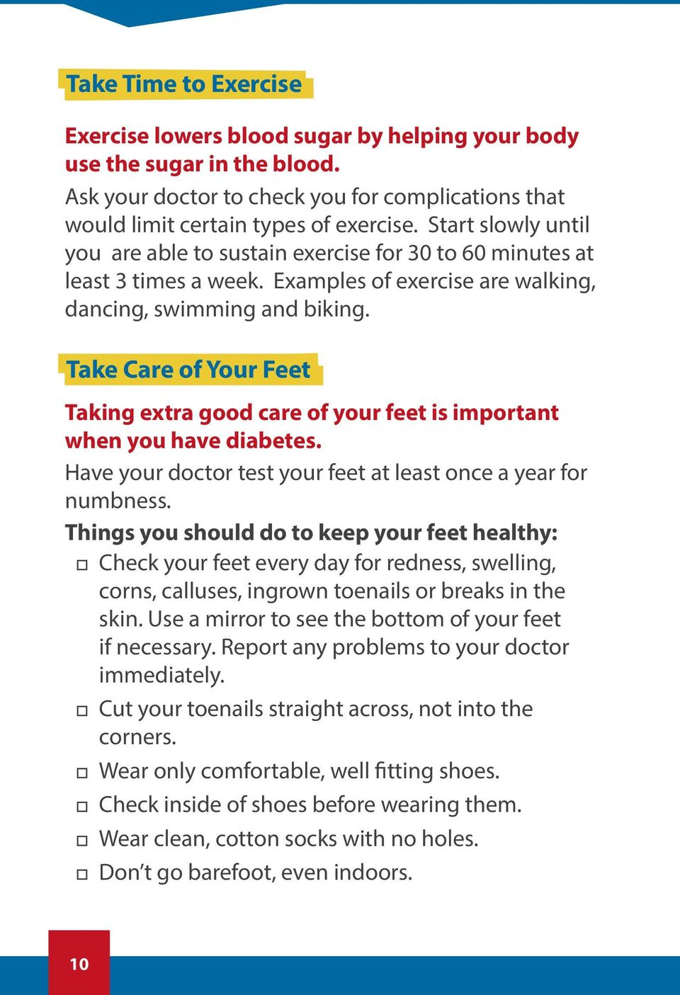 Take Care of Your Feet Taking extra good care of your feet is important when you have diabetes. Have your doctor test your feet at least once a year for numbness.