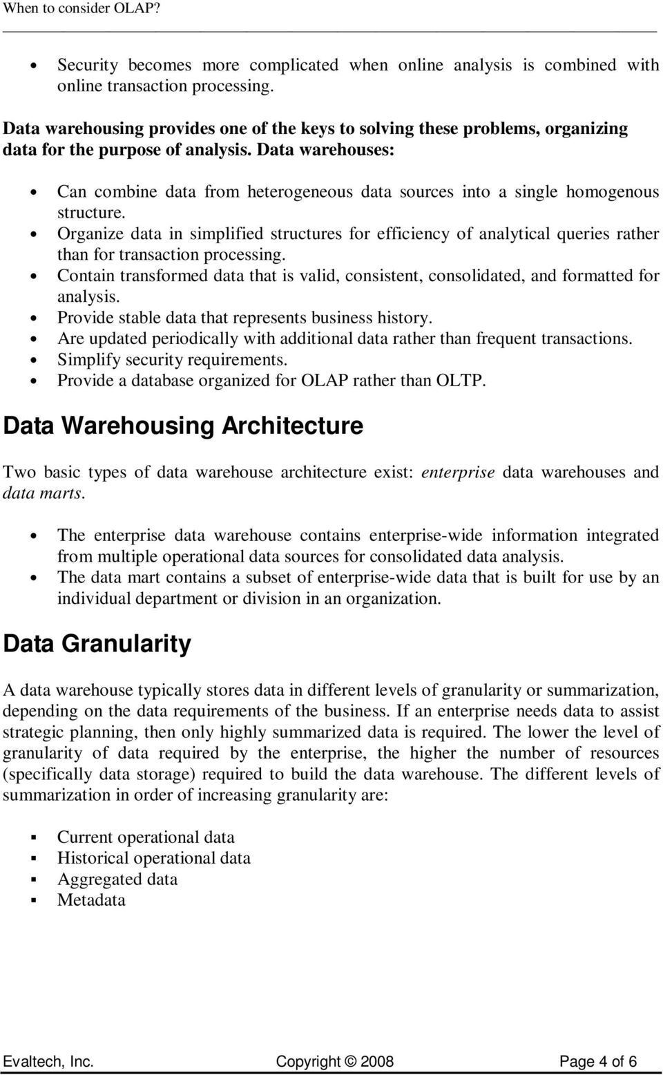 Data warehouses: Can combine data from heterogeneous data sources into a single homogenous structure.
