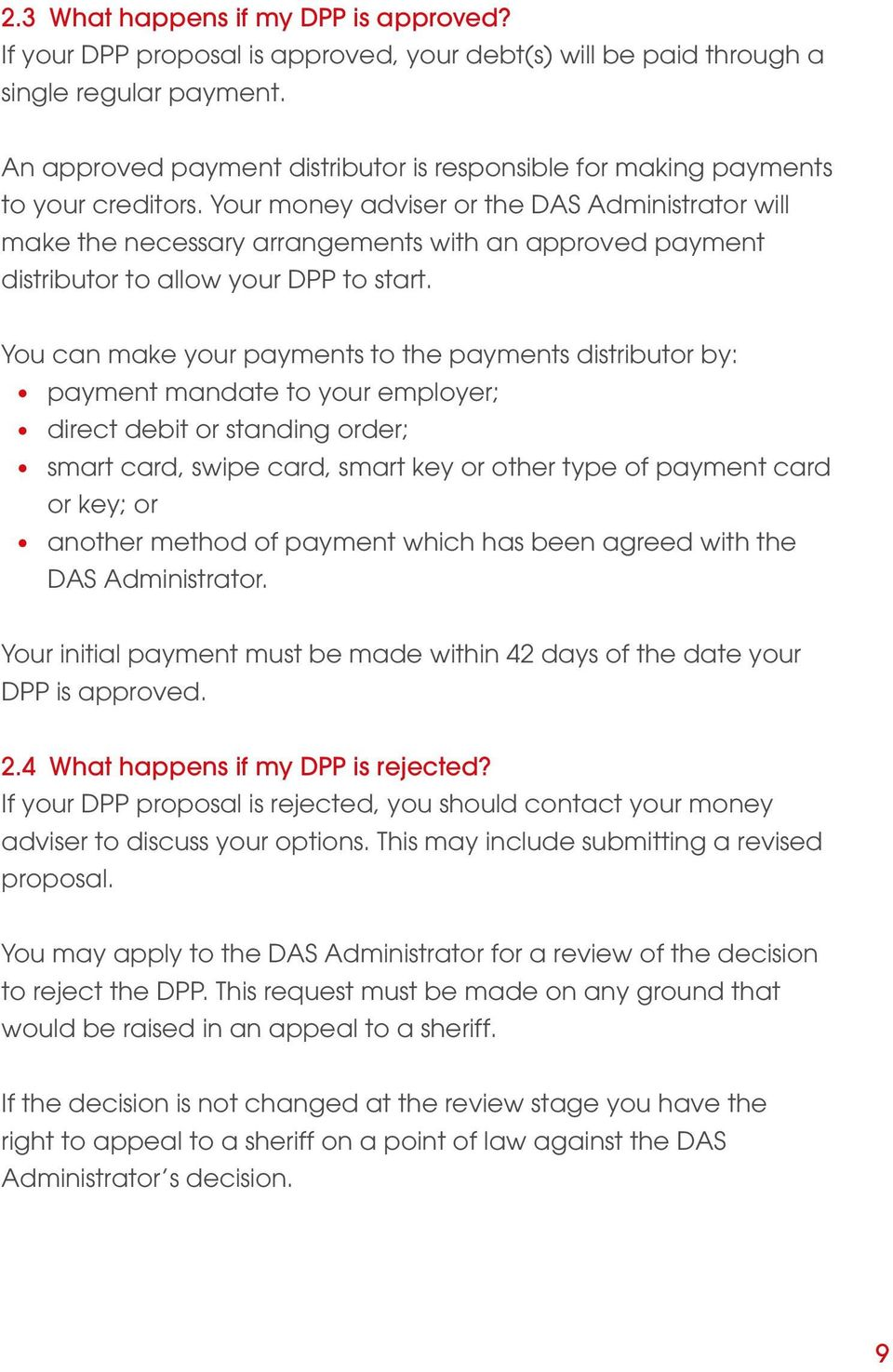 Your money adviser or the DAS Administrator will make the necessary arrangements with an approved payment distributor to allow your DPP to start.