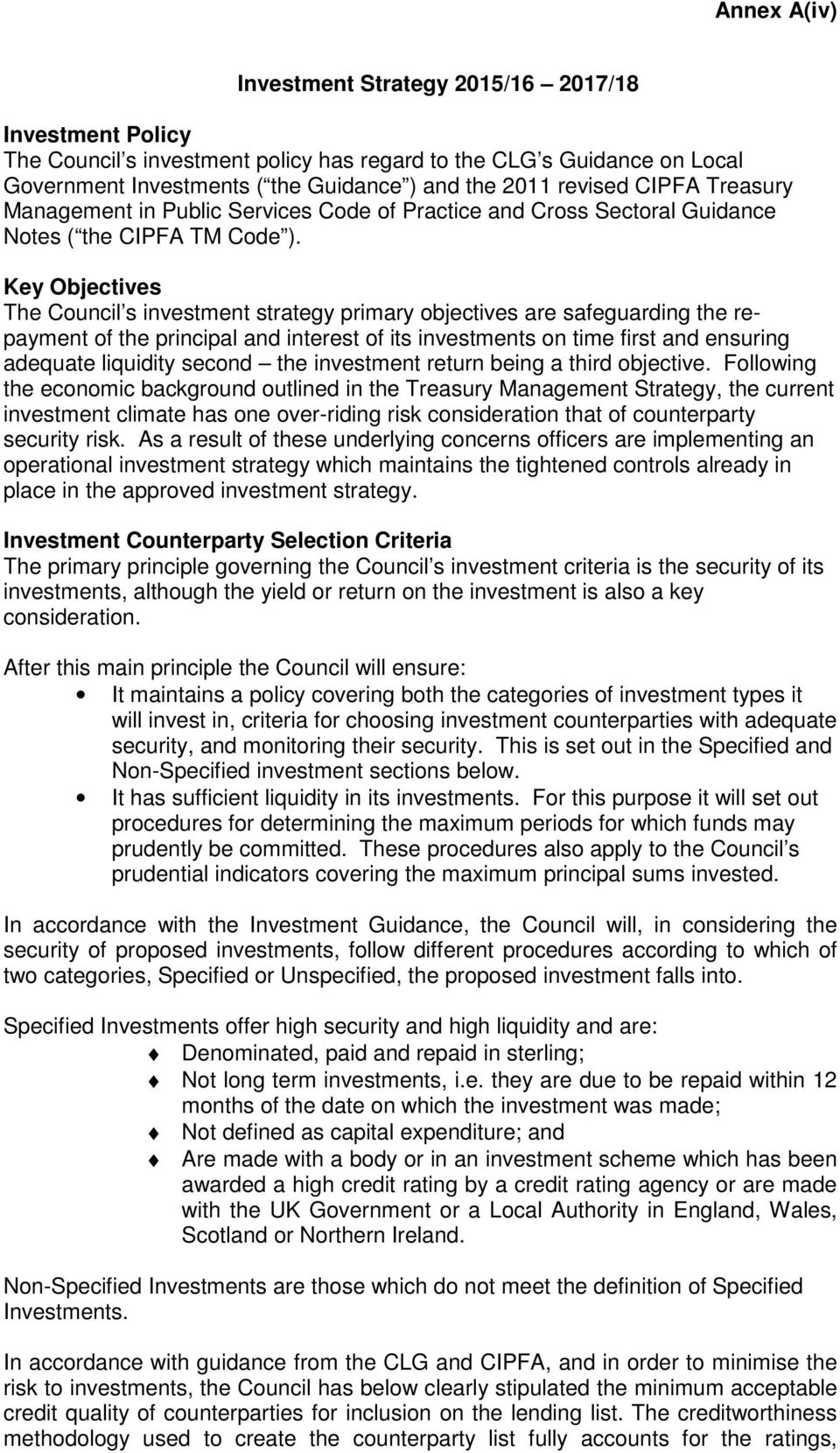 Key Objectives The Council s investment strategy primary objectives are safeguarding the repayment of the principal and interest of its investments on time first and ensuring adequate liquidity