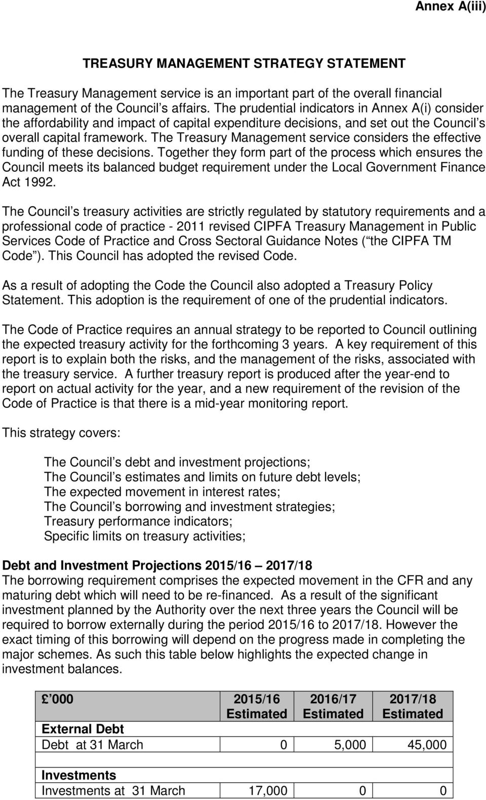 The Treasury Management service considers the effective funding of these decisions.