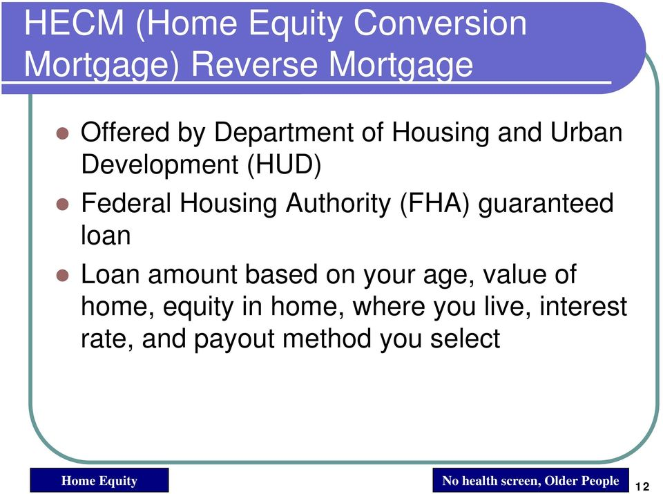 loan Loan amount based on your age, value of home, equity in home, where you live,