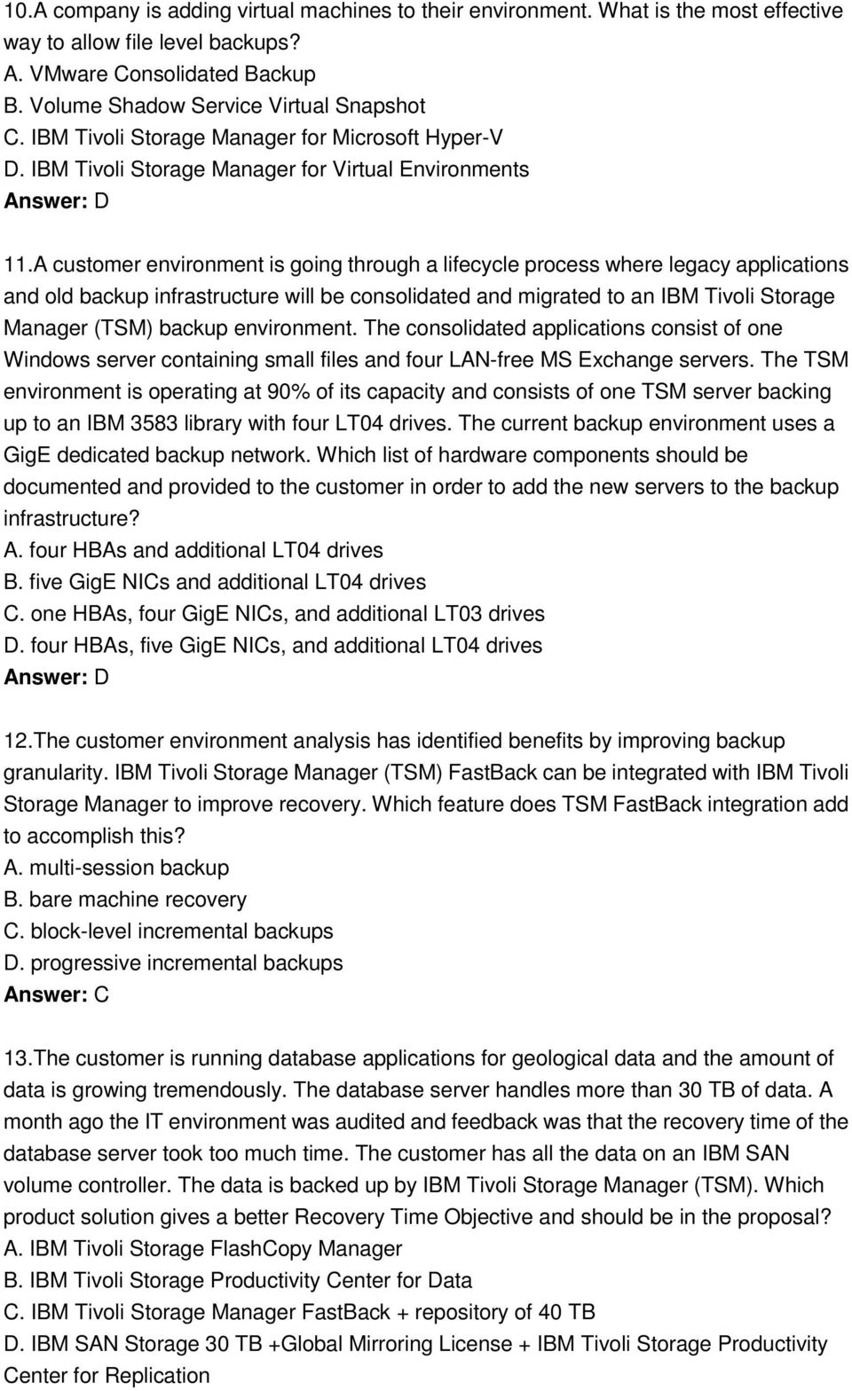 A customer environment is going through a lifecycle process where legacy applications and old backup infrastructure will be consolidated and migrated to an IBM Tivoli Storage Manager (TSM) backup