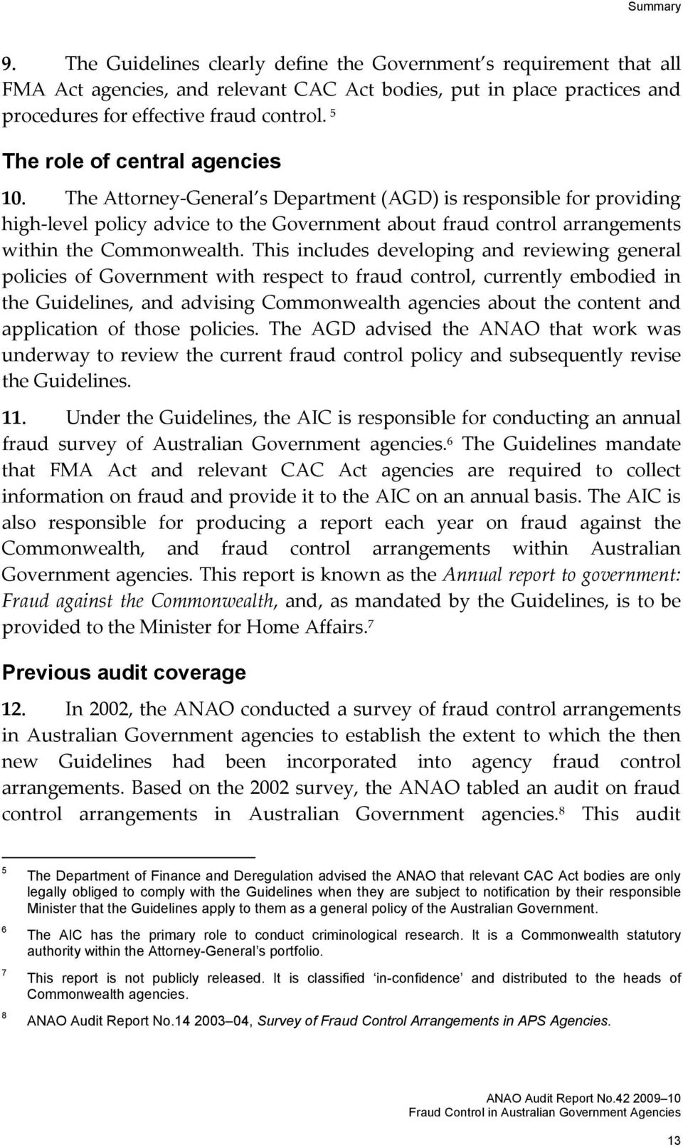 The Attorney General s Department (AGD) is responsible for providing high level policy advice to the Government about fraud control arrangements within the Commonwealth.