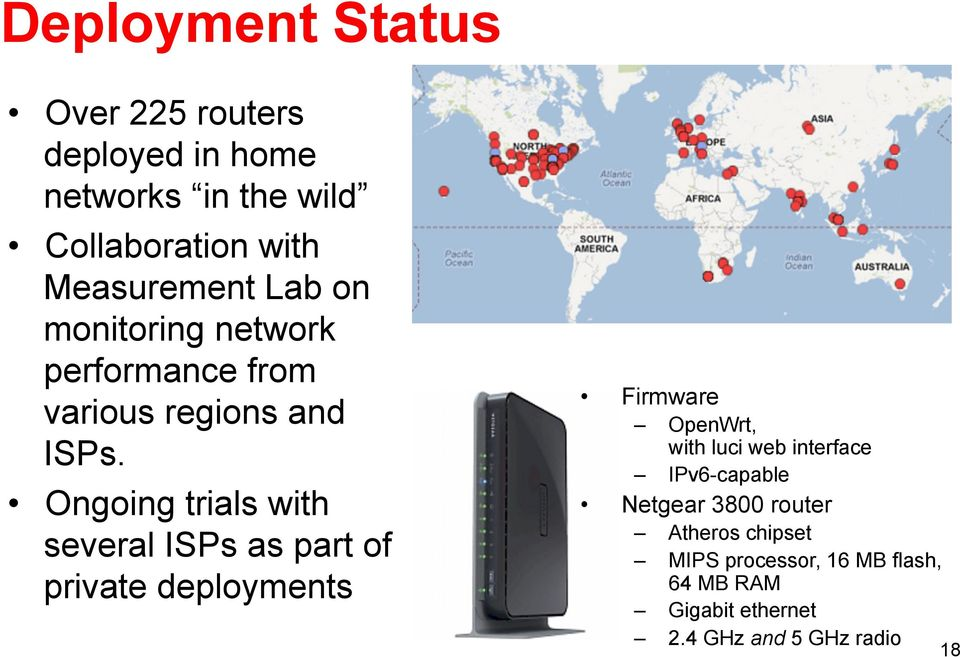 Ongoing trials with several ISPs as part of private deployments Firmware OpenWrt, with luci web