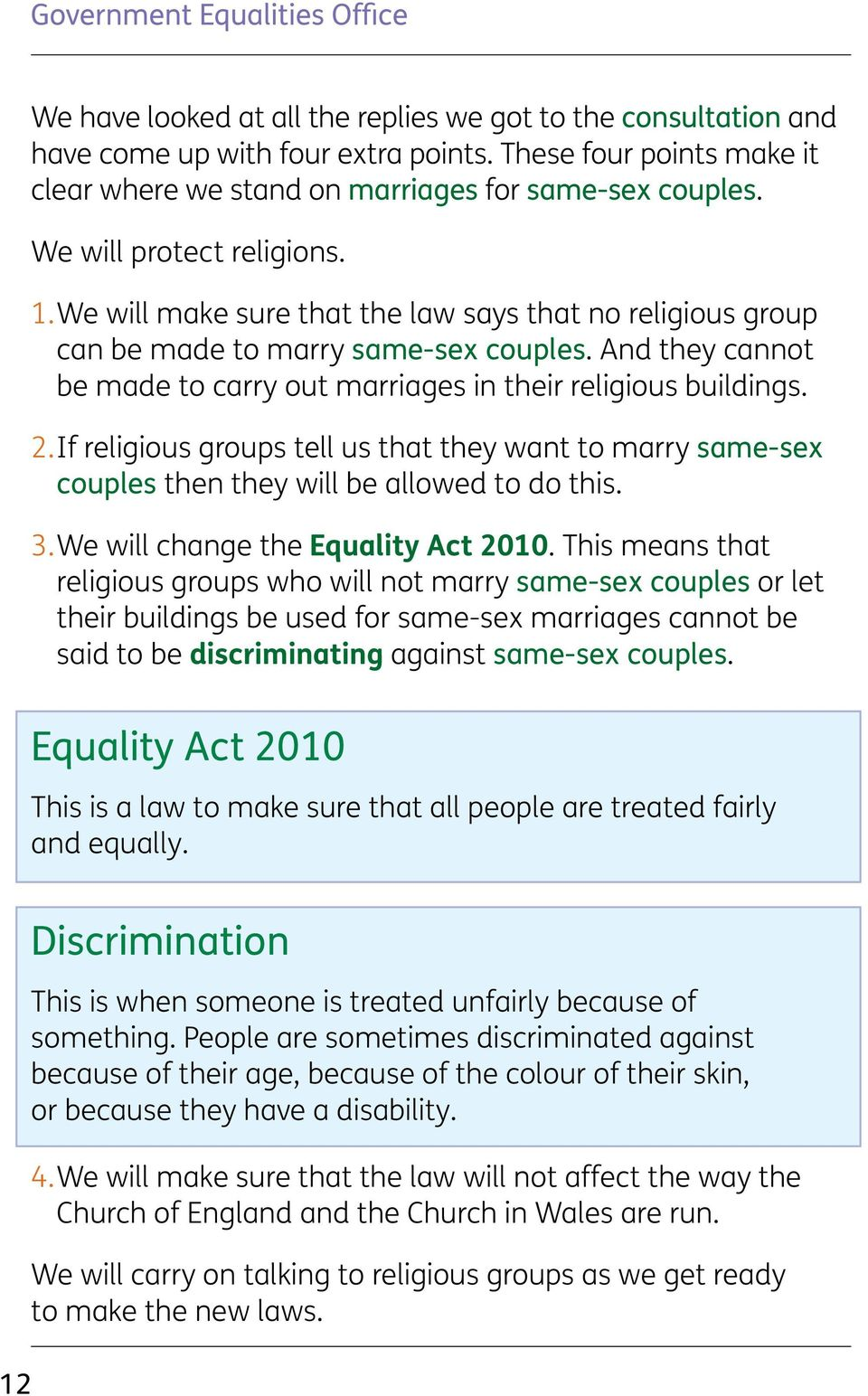 We will make sure that the law says that no religious group can be made to marry same-sex couples. And they cannot be made to carry out marriages in their religious buildings. 2.