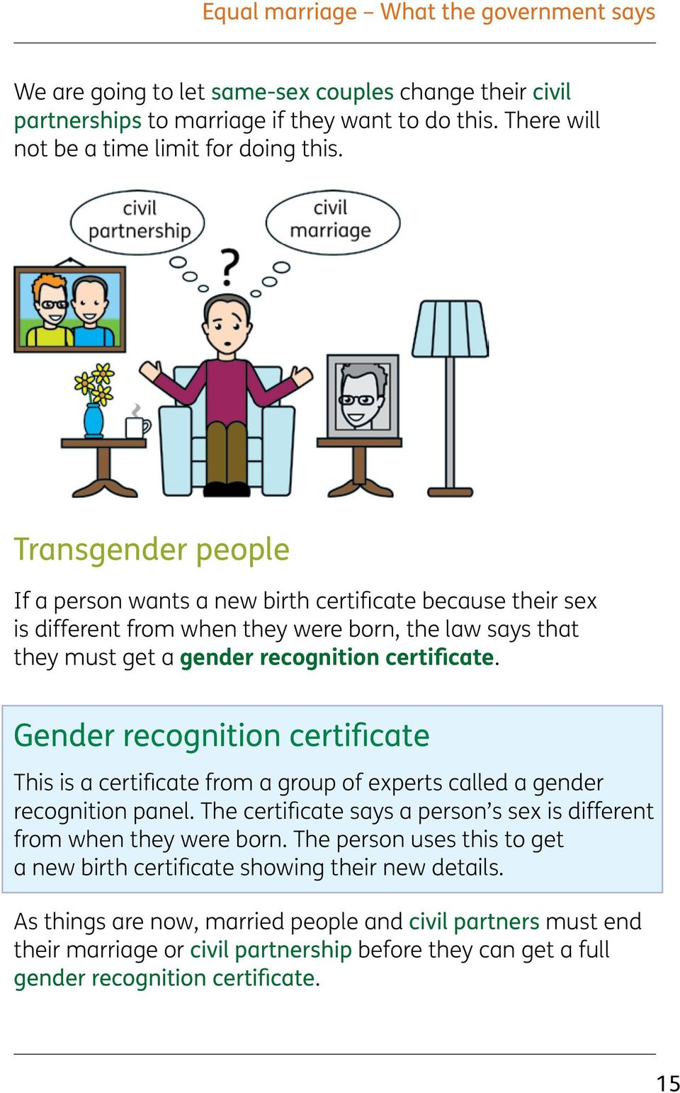 Gender recognition certificate This is a certificate from a group of experts called a gender recognition panel. The certificate says a person s sex is different from when they were born.