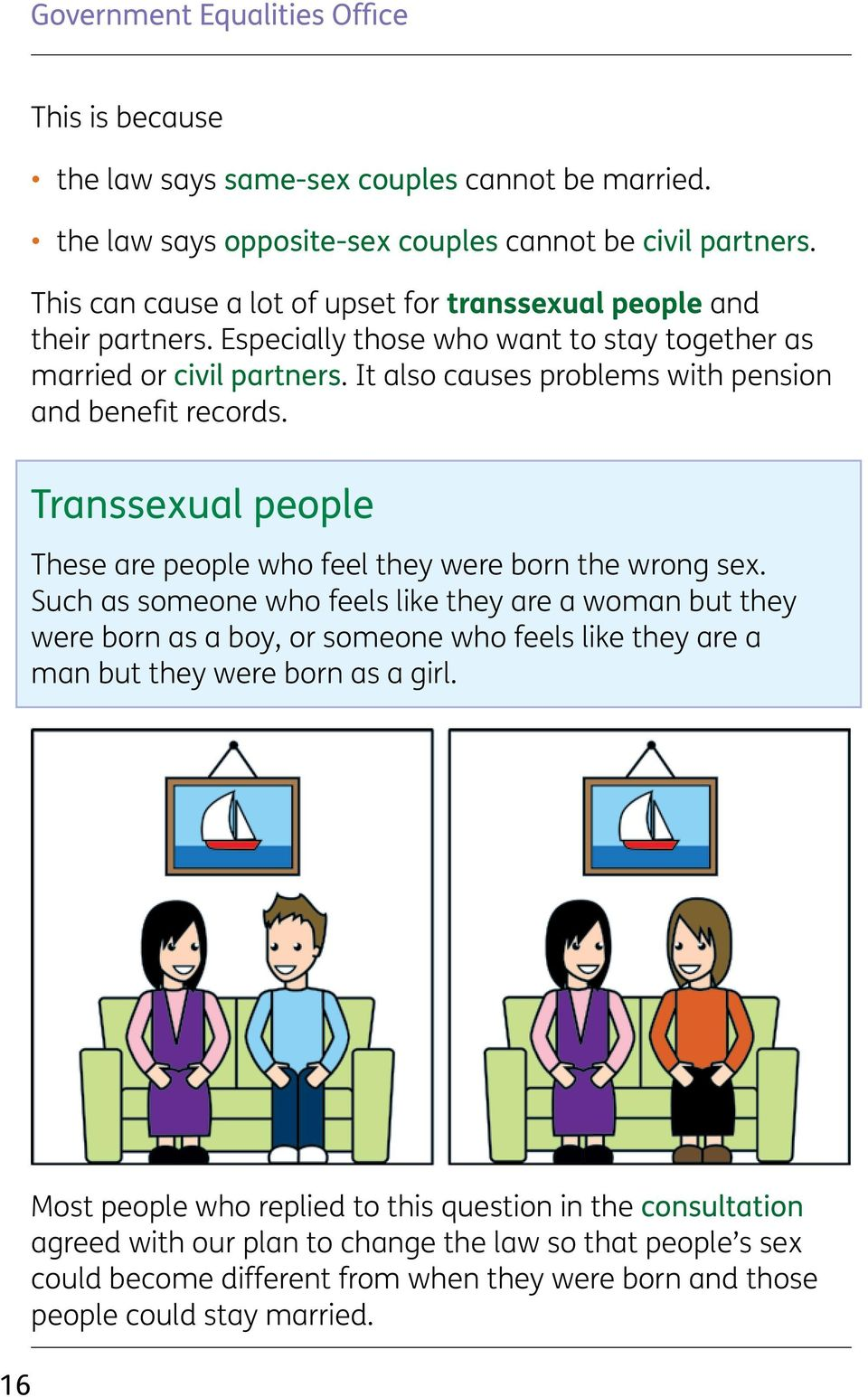 It also causes problems with pension and benefit records. Transsexual people These are people who feel they were born the wrong sex.