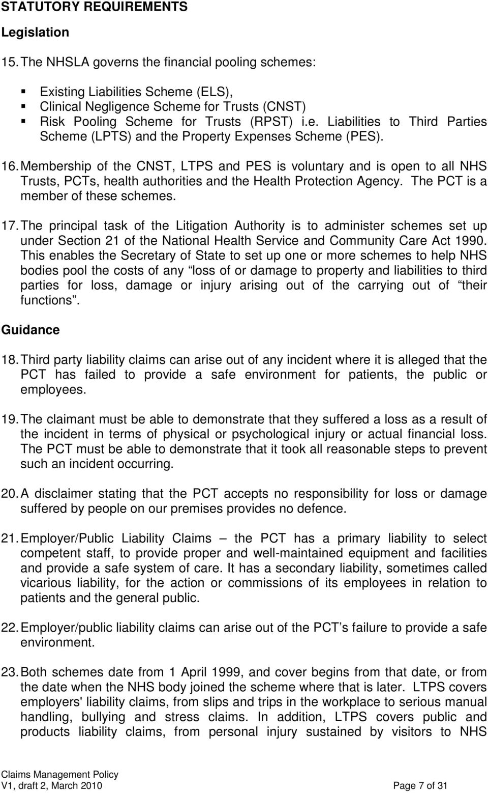 16. Membership of the CNST, LTPS and PES is voluntary and is open to all NHS Trusts, PCTs, health authorities and the Health Protection Agency. The PCT is a member of these schemes. 17.