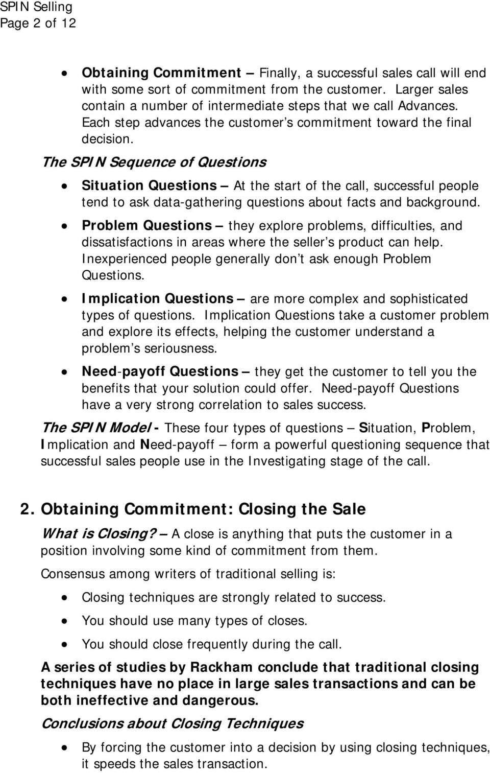 The SPIN Sequence of Questions Situation Questions At the start of the call, successful people tend to ask data-gathering questions about facts and background.