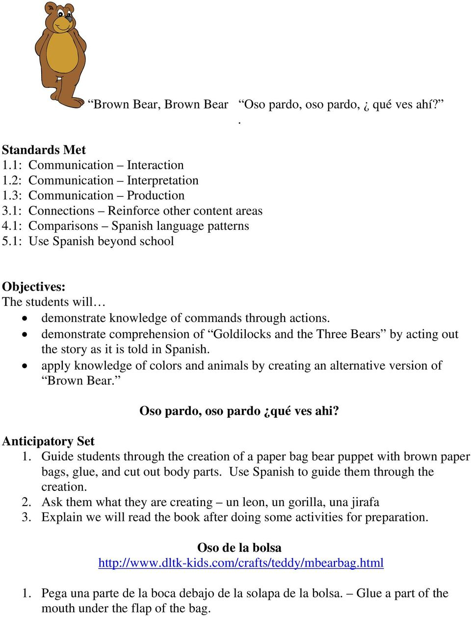 demonstrate comprehension of Goldilocks and the Three Bears by acting out  the story as it is