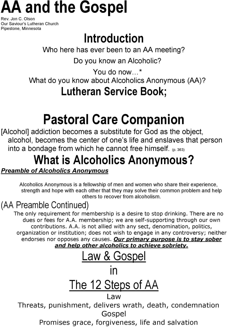 Lutheran Service Book; [Alcohol] addiction becomes a substitute for God as the object, alcohol, becomes the center of one s life and enslaves that person into a bondage from which he cannot free