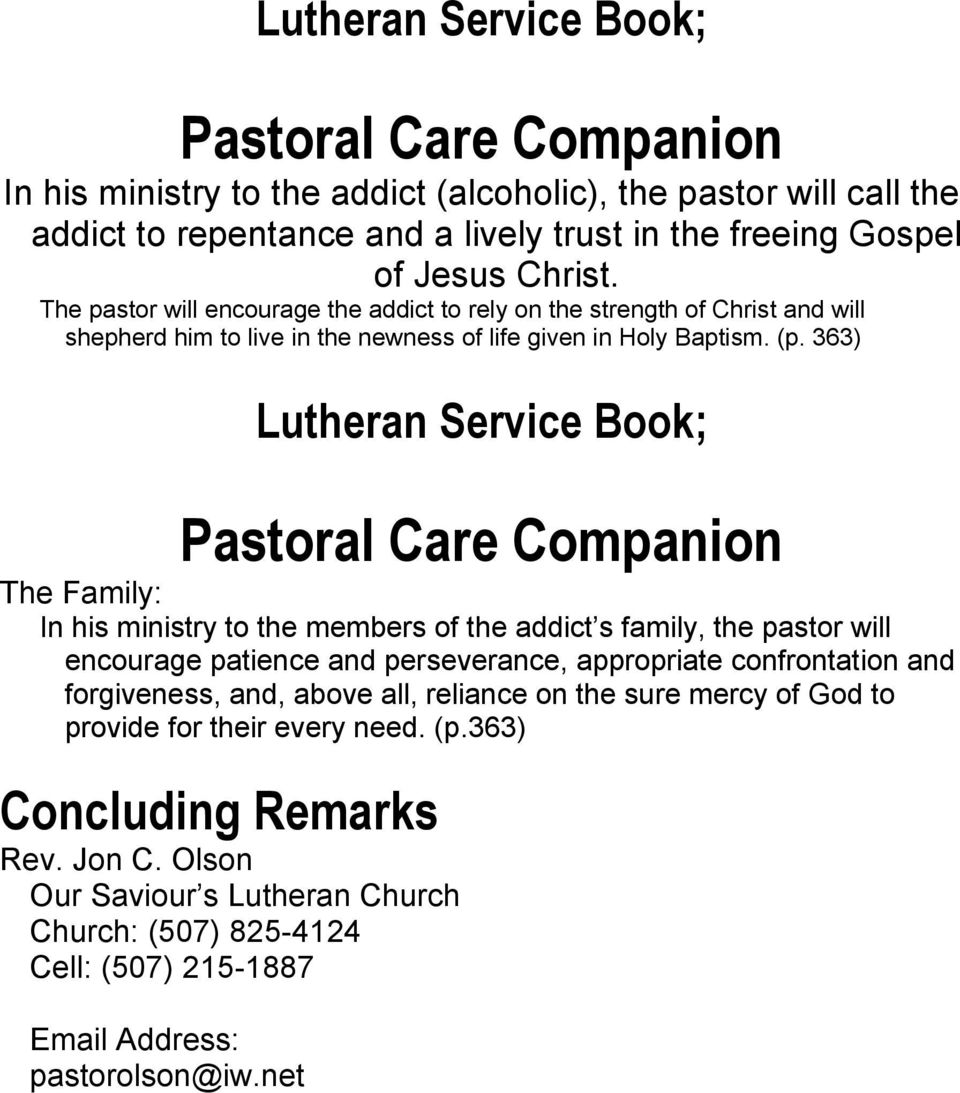 363) Lutheran Service Book; The Family: In his ministry to the members of the addict s family, the pastor will encourage patience and perseverance, appropriate confrontation and
