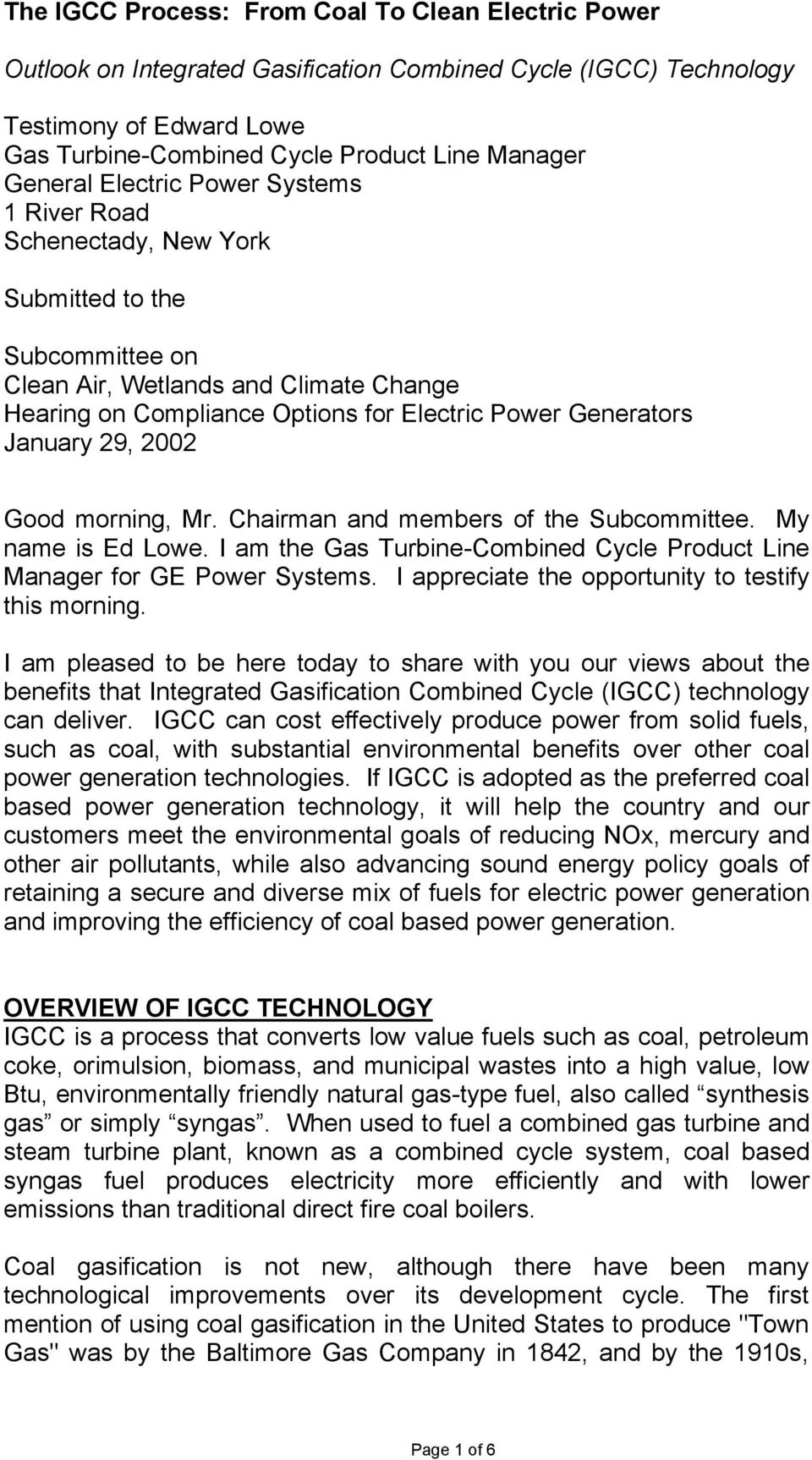 January 29, 2002 Good morning, Mr. Chairman and members of the Subcommittee. My name is Ed Lowe. I am the Gas Turbine-Combined Cycle Product Line Manager for GE Power Systems.