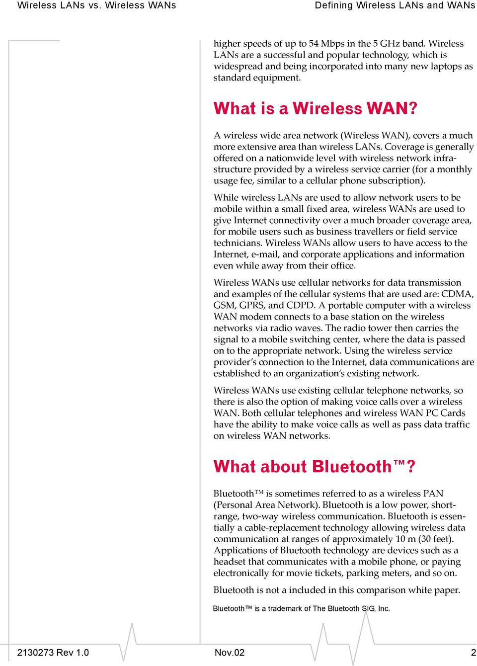 A wireless wide area network (Wireless WAN), covers a much more extensive area than wireless LANs.