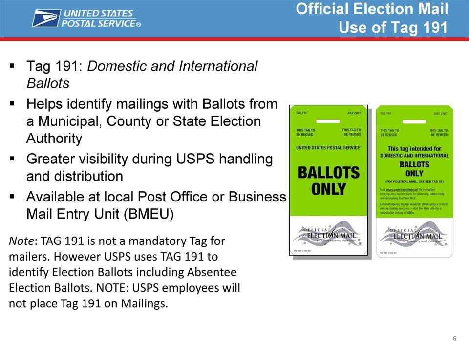 Post Office or Business Mail Entry Unit (BMEU) Note: TAG 191 is not a mandatory Tag for mailers.