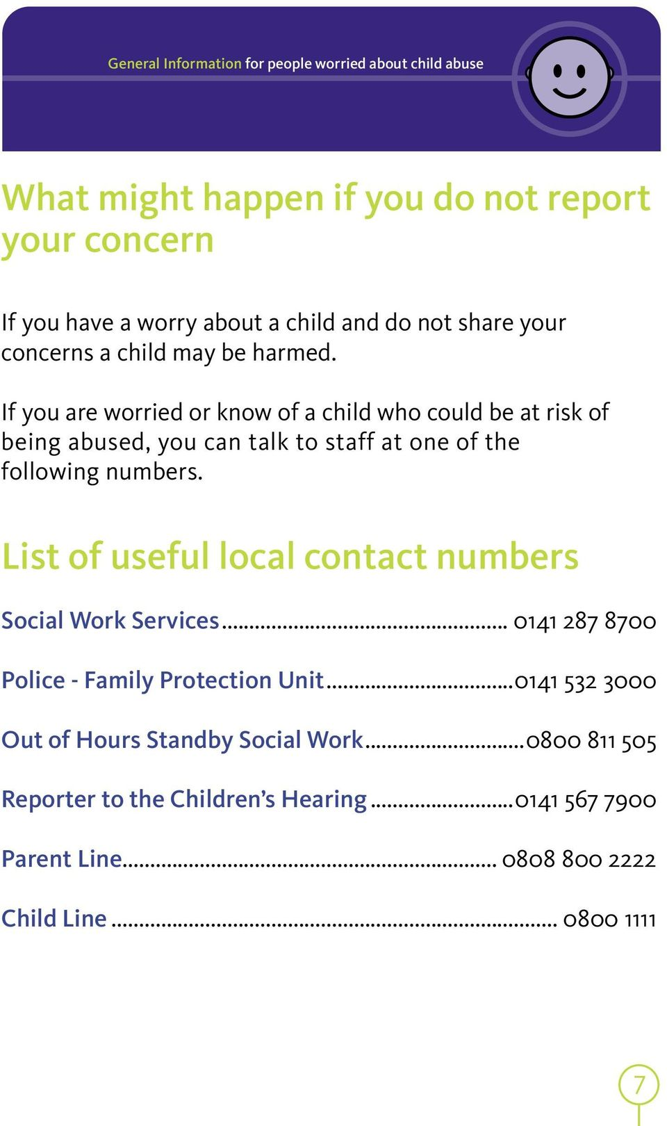 If you are worried or know of a child who could be at risk of being abused, you can talk to staff at one of the following numbers.
