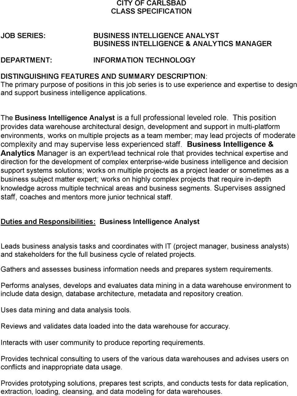 The Business Intelligence Analyst is a full professional leveled role.