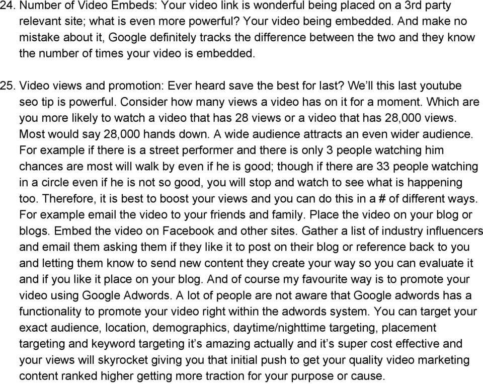 Video views and promotion: Ever heard save the best for last? We ll this last youtube seo tip is powerful. Consider how many views a video has on it for a moment.