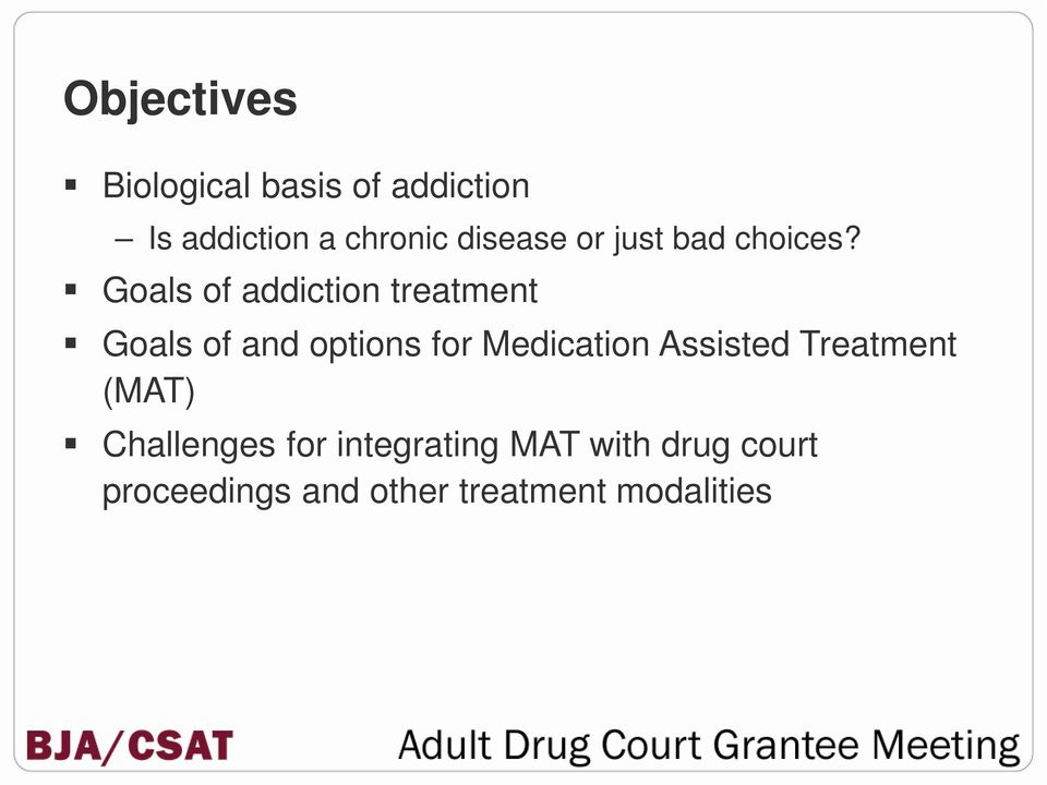 Goals of addiction treatment Goals of and options for Medication