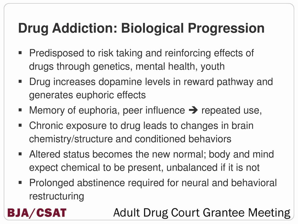Chronic exposure to drug leads to changes in brain chemistry/structure and conditioned behaviors Altered status becomes the new normal;