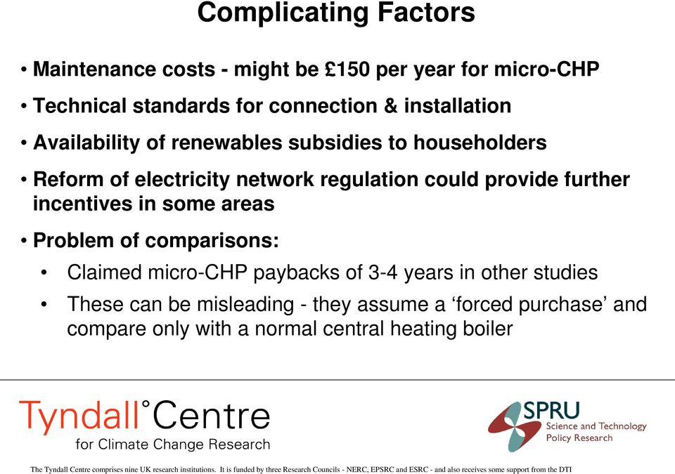 further incentives in some areas Problem of comparisons: Complicating Factors Claimed micro-chp paybacks of 3-4
